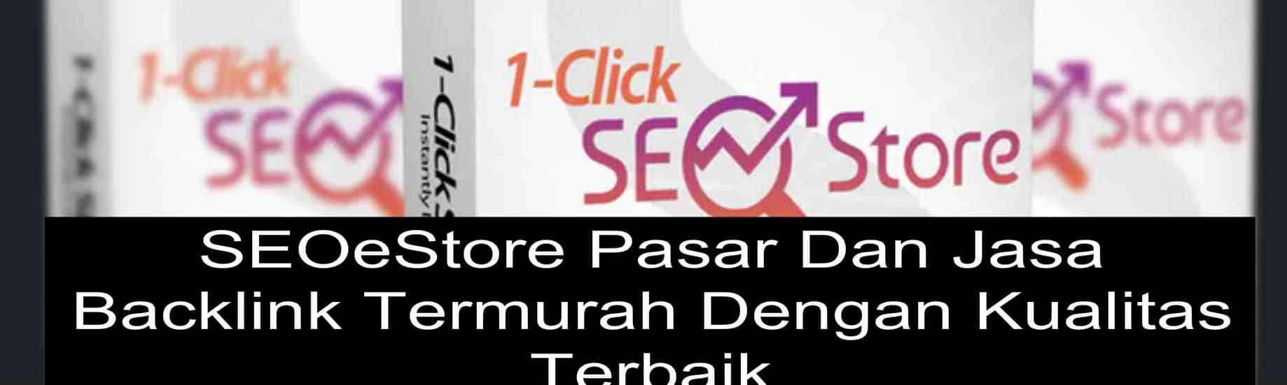 SEOeStore Pasar Dan Jasa Backlink Termurah Dengan Kualitas Terbaik