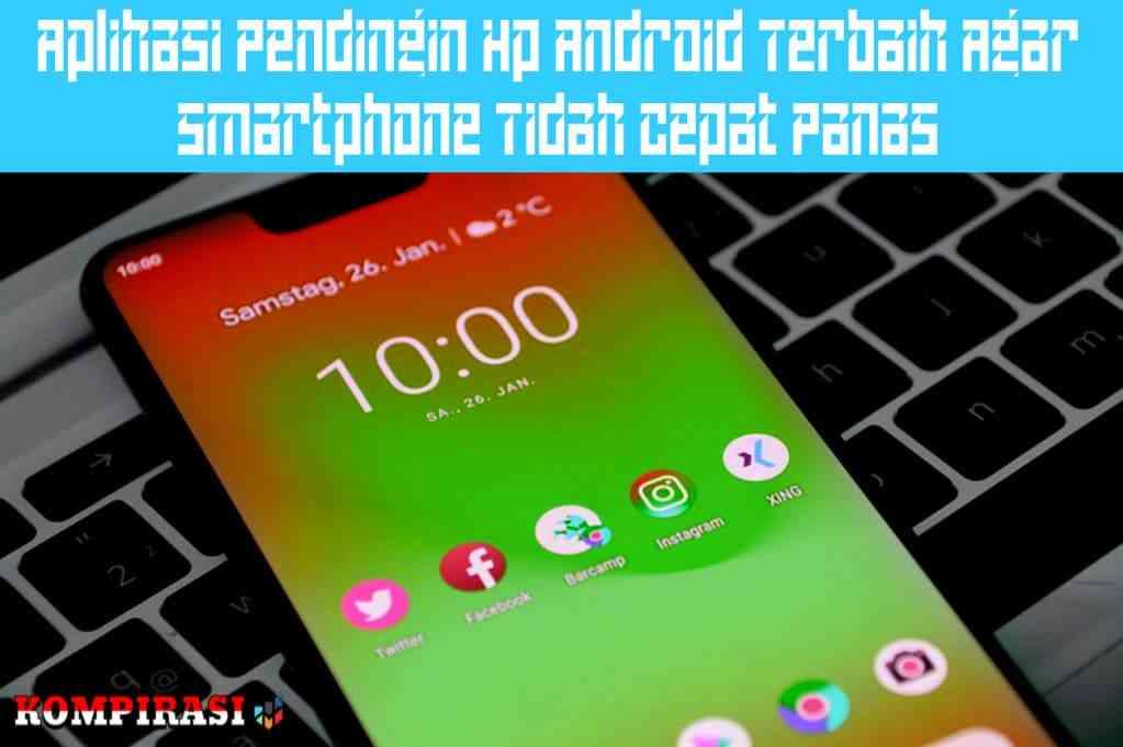 10 Aplikasi Pendingin Hp Android Terbaik Agar Smartphone Tidak Cepat Panas