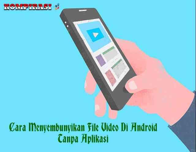 Cara Menyembunyikan File Video Di Android Tanpa Aplikasi
