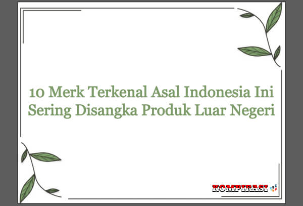 10 merk terkenal asal Indonesia yang belum diketahui banyak orang