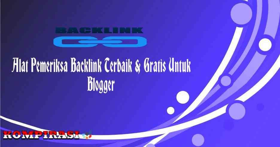 Alat Pemeriksa Backlink Terbaik & Gratis Untuk Blogger