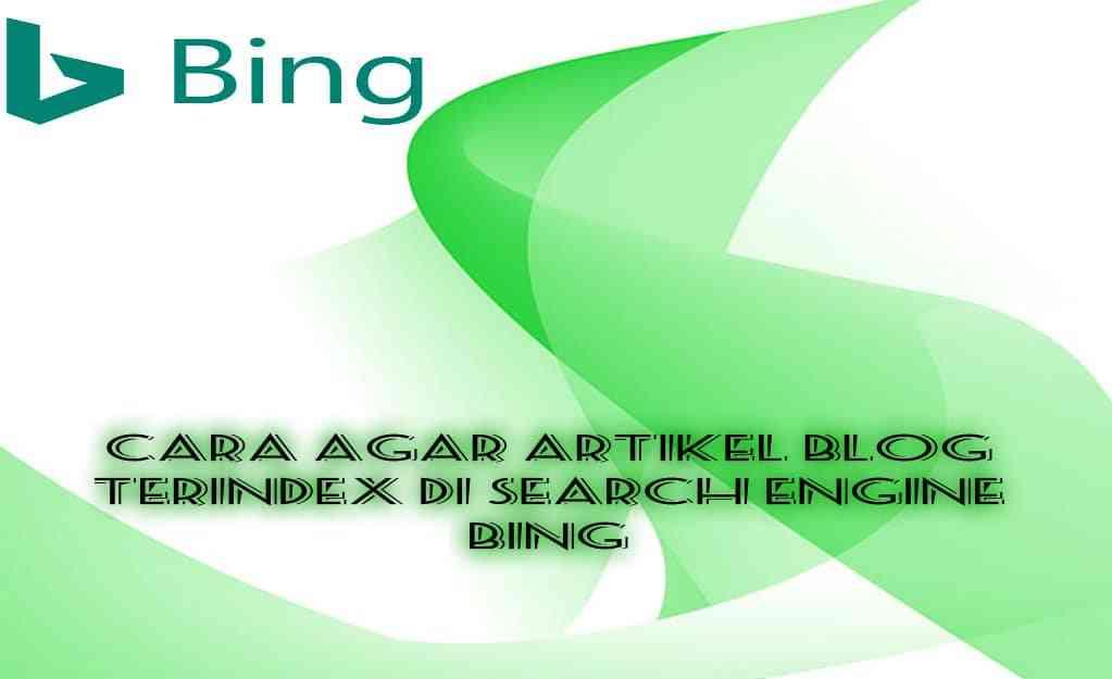 Cara Agar Artikel Blog Terindex Di Search Engine Bing