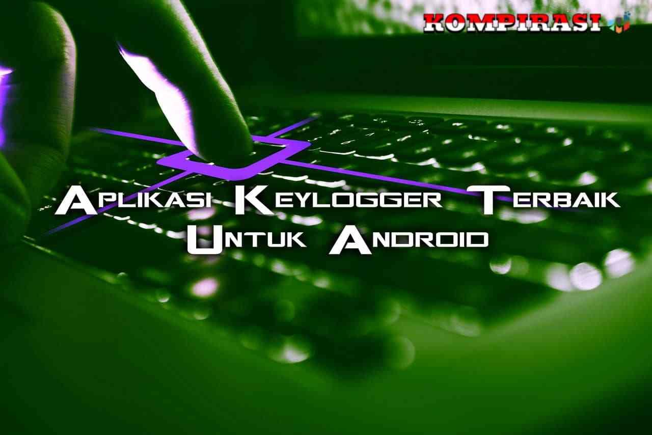 10 Aplikasi Keylogger Terbaik & Gratis Untuk Android
