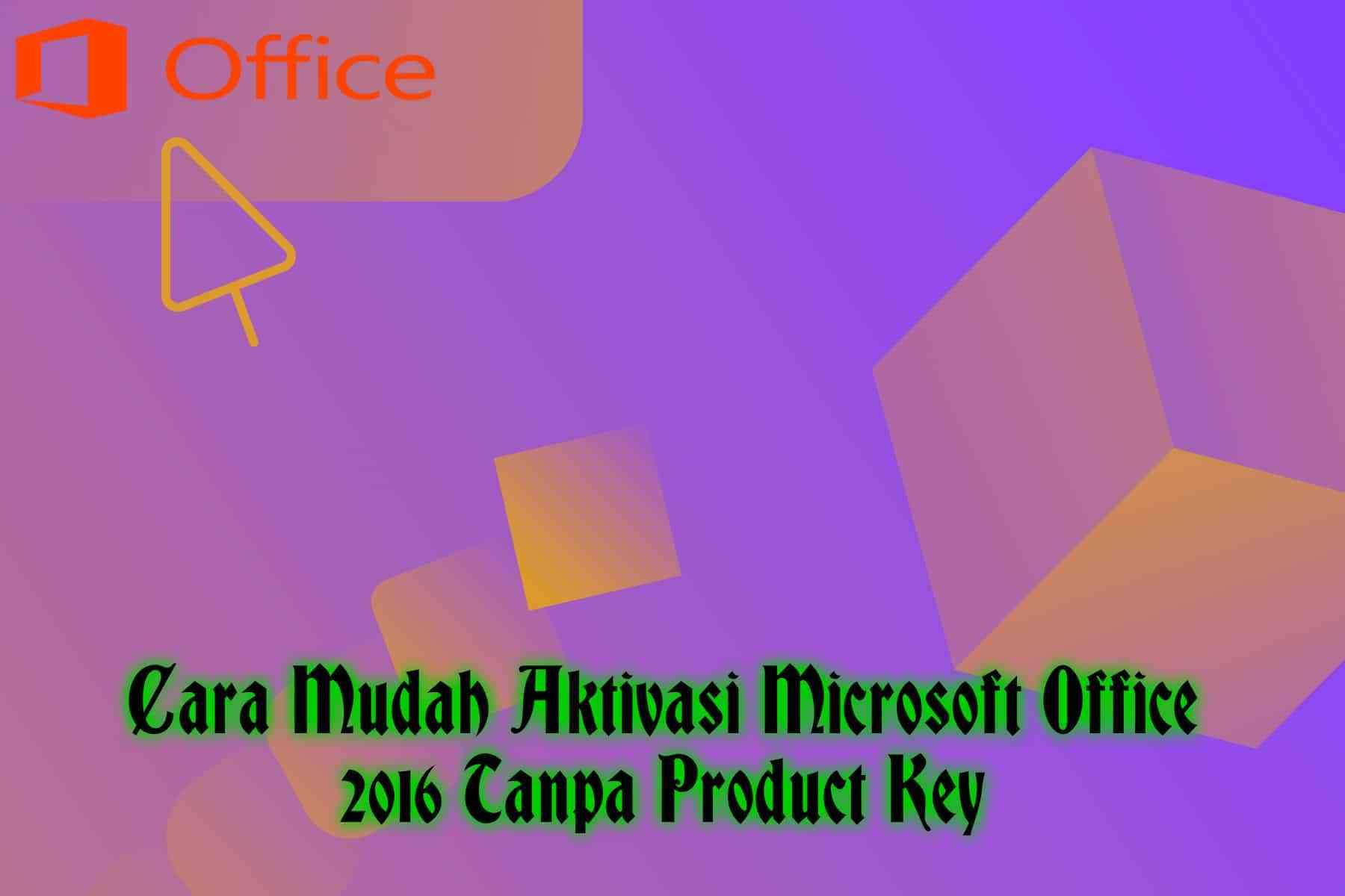 Cara Mudah Aktivasi Microsoft Office 2016 [Tanpa Product ...