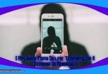 Aplikasi Foto Selfie Terpopuler & Terbaik Di Android