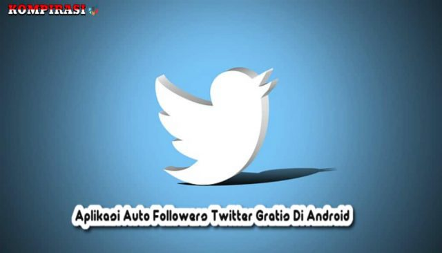 10 Aplikasi Auto Followers Twitter Gratis Di Android