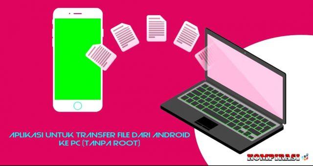 10 Aplikasi Untuk Transfer File Dari Android Ke Pc (Tanpa Root)