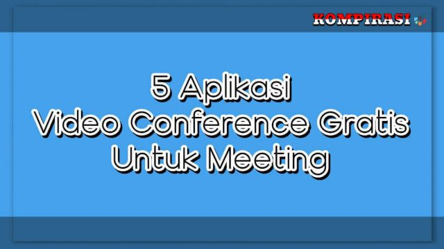 5 aplikasi video conference gratis / teleconference untuk meeting