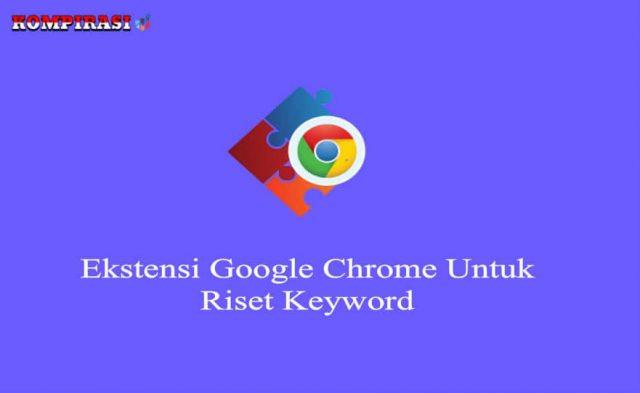 8 Ekstensi Google Chrome Untuk Riset Keyword Gratis & Terbaik