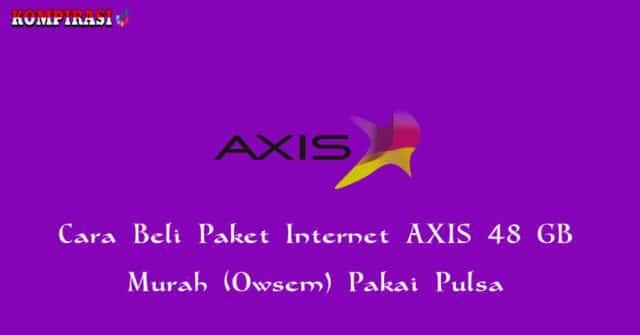 Paket Axis Murah: Cara Beli Paket Internet AXIS 48 GB Murah (Owsem) Pakai Pulsa