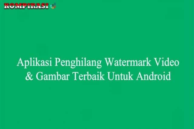 Aplikasi Penghilang Watermark Video & Gambar Terbaik Untuk Android