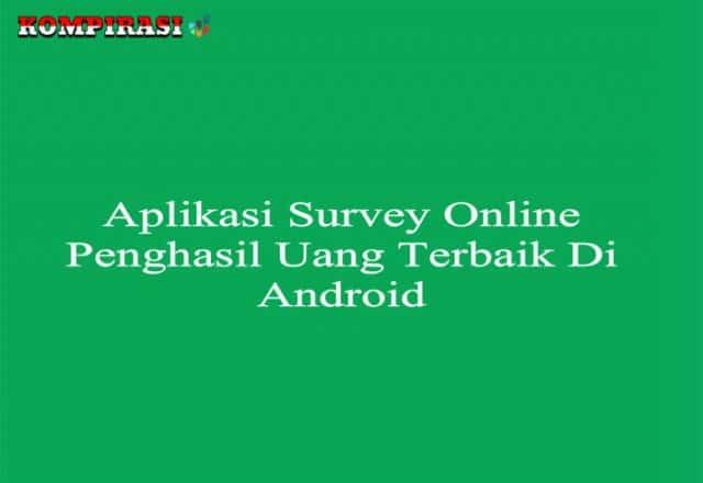 7 Aplikasi Survey Online Penghasil Uang Terbaik Di Android