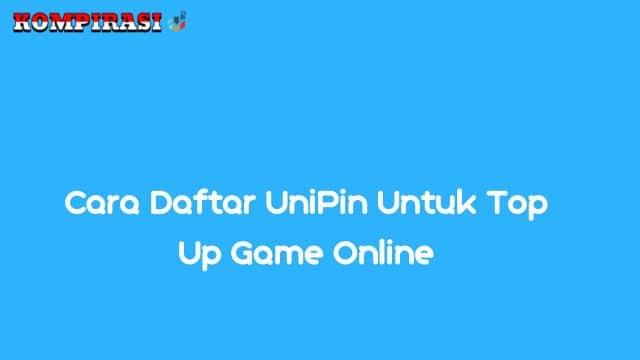 Cara Daftar UniPin Untuk Top Up Game Online (Terbaru)