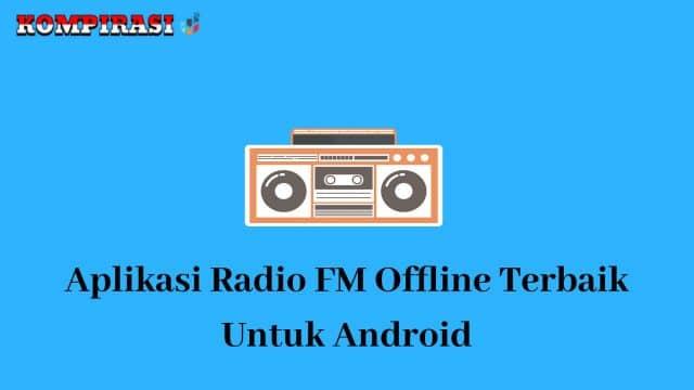 10 Aplikasi Radio FM Offline Terbaik Untuk Android