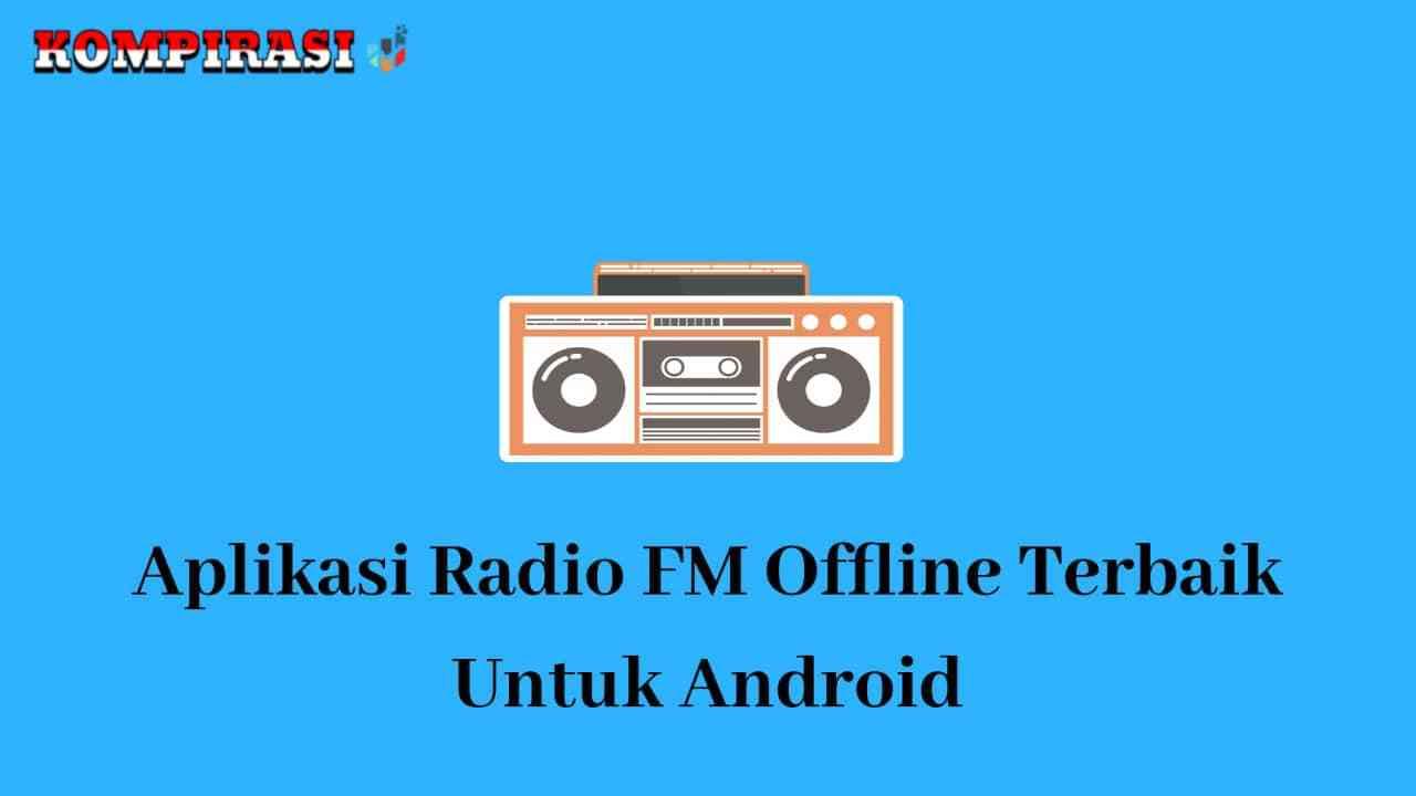 10 Aplikasi Radio Fm Offline Terbaik Untuk Android Kompirasi Com
