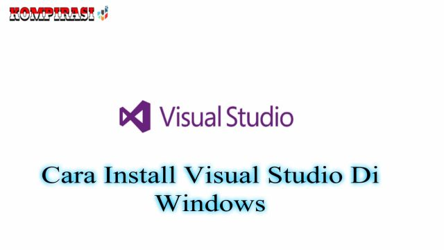 Cara Install Visual Studio Di Windows (Terbaru)