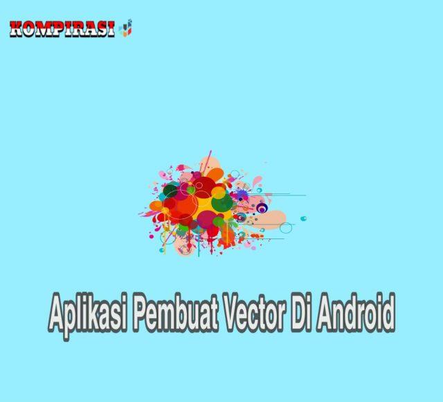 8 Aplikasi Pembuat Vector Terbaik Di Android