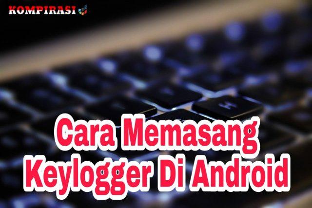 Cara Memasang Keylogger Di Android