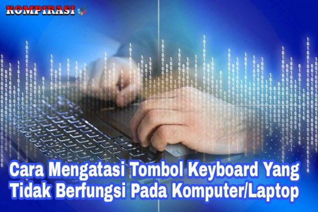 Cara Mengatasi Tombol Keyboard Yang Tidak Berfunsi Pada Komputer/Laptop