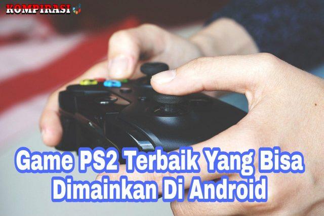 8 Game PS2 Terbaik Yang Bisa Dimainkan Di Android