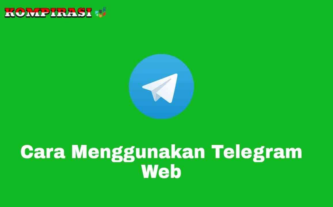 Cara Menggunakan Telegram Web Di Laptop Pc Kompirasi Com