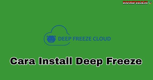 Cara Instal Deep Freeze & Cara Menggunakan Deep Freeze
