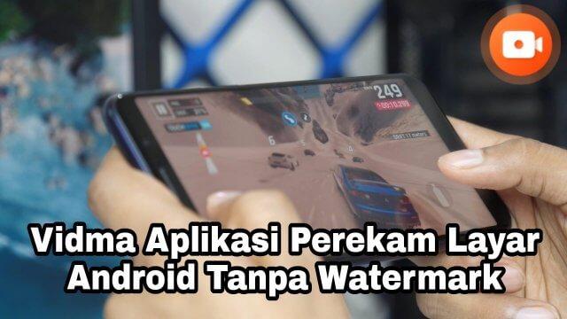 Vidma: Aplikasi Perekam Layar Android Tanpa Watermark Terbaik, Content Creator Wajib Coba !!!